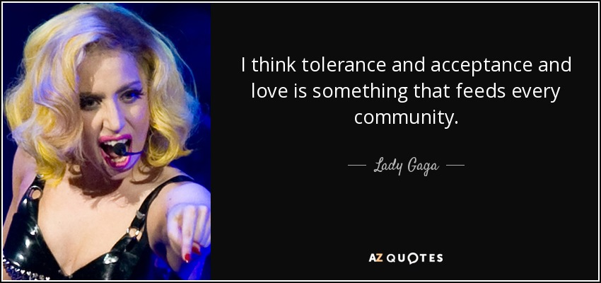 quote-i-think-tolerance-and-acceptance-and-love-is-something-that-feeds-every-community-lady-gaga-10-49-01.jpg