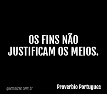 os-fins-nao-justificam-os-meios.png