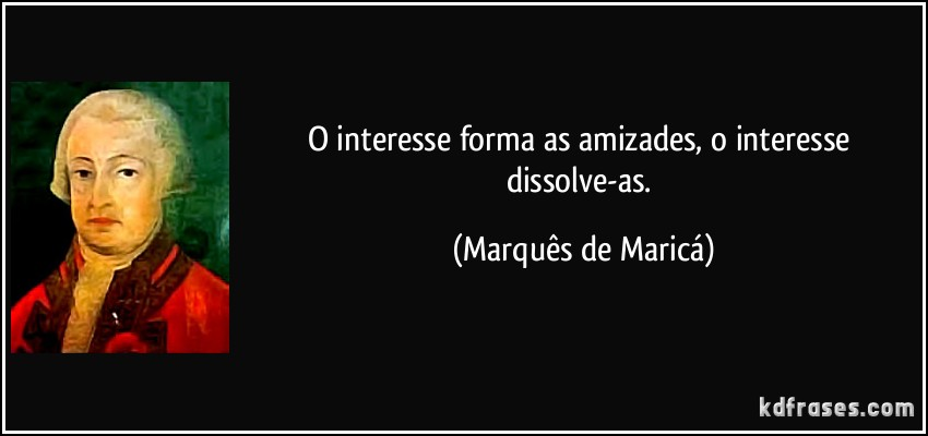 frase-o-interesse-forma-as-amizades-o-interesse-dissolve-as-marques-de-marica-108108.jpg